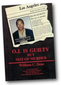 O. J. Is Guilty But Not of Murder, William C. Dear, 2000